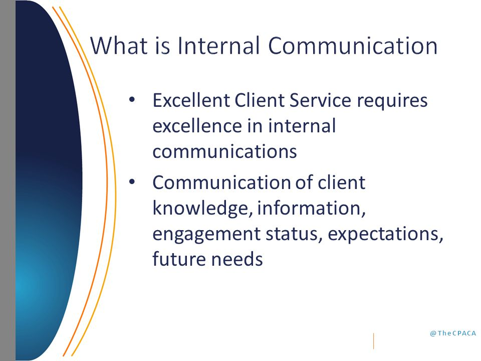 @TheCPACA Excellent Client Service requires excellence in internal communications Communication of client knowledge, information, engagement status, expectations, future needs