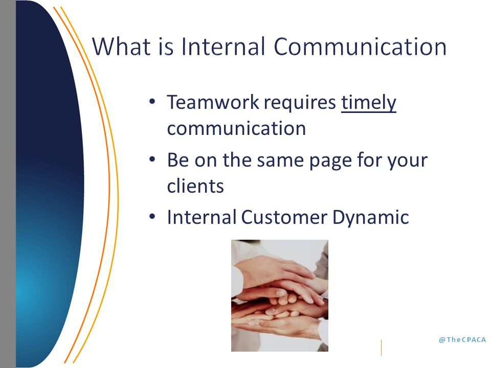 @TheCPACA Teamwork requires timely communication Be on the same page for your clients Internal Customer Dynamic
