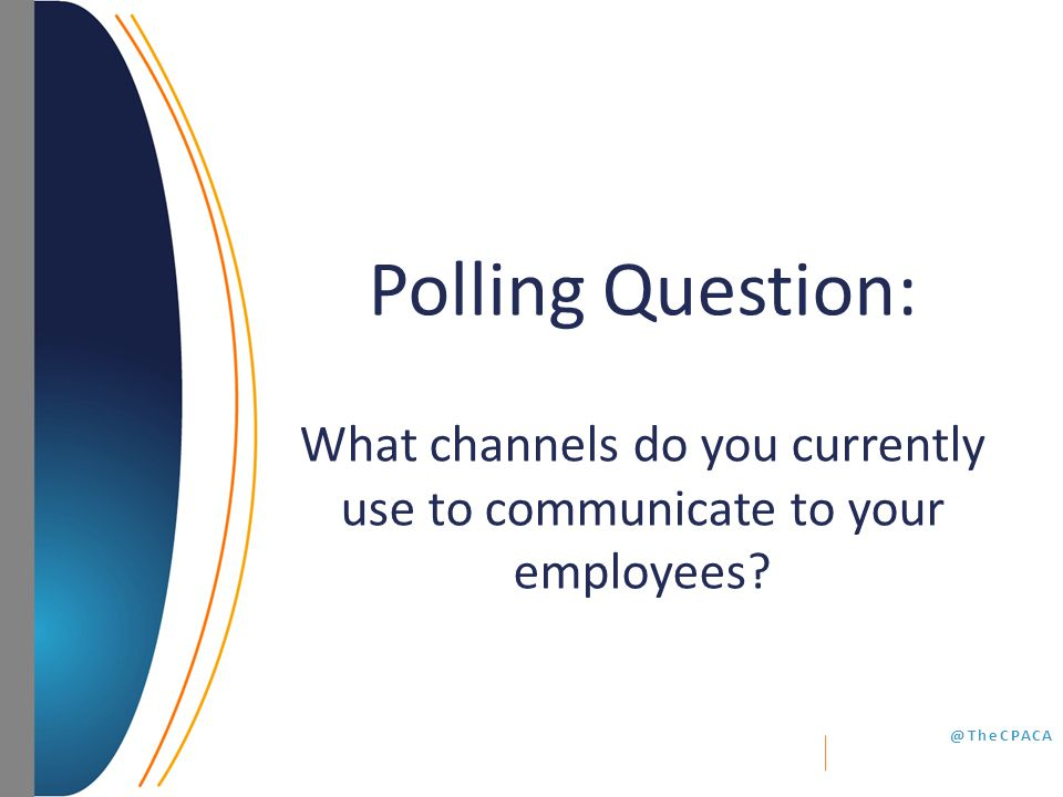 @TheCPACA Polling Question: What channels do you currently use to communicate to your employees