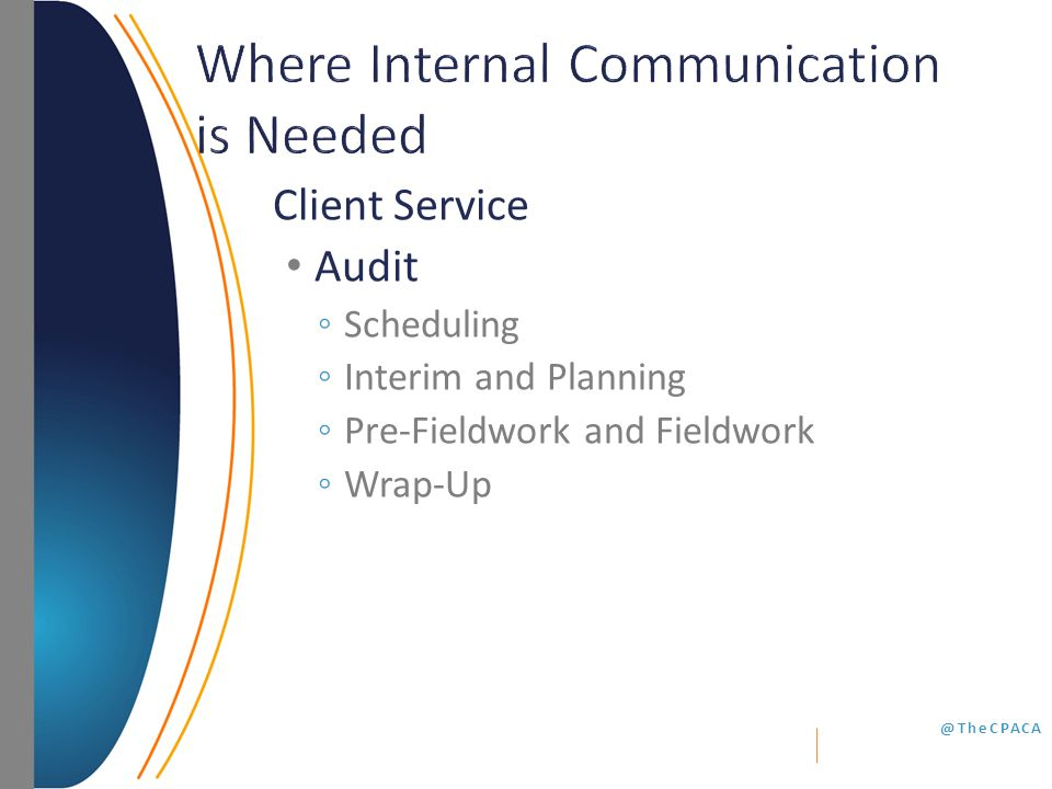 @TheCPACA Client Service Audit ◦ Scheduling ◦ Interim and Planning ◦ Pre-Fieldwork and Fieldwork ◦ Wrap-Up