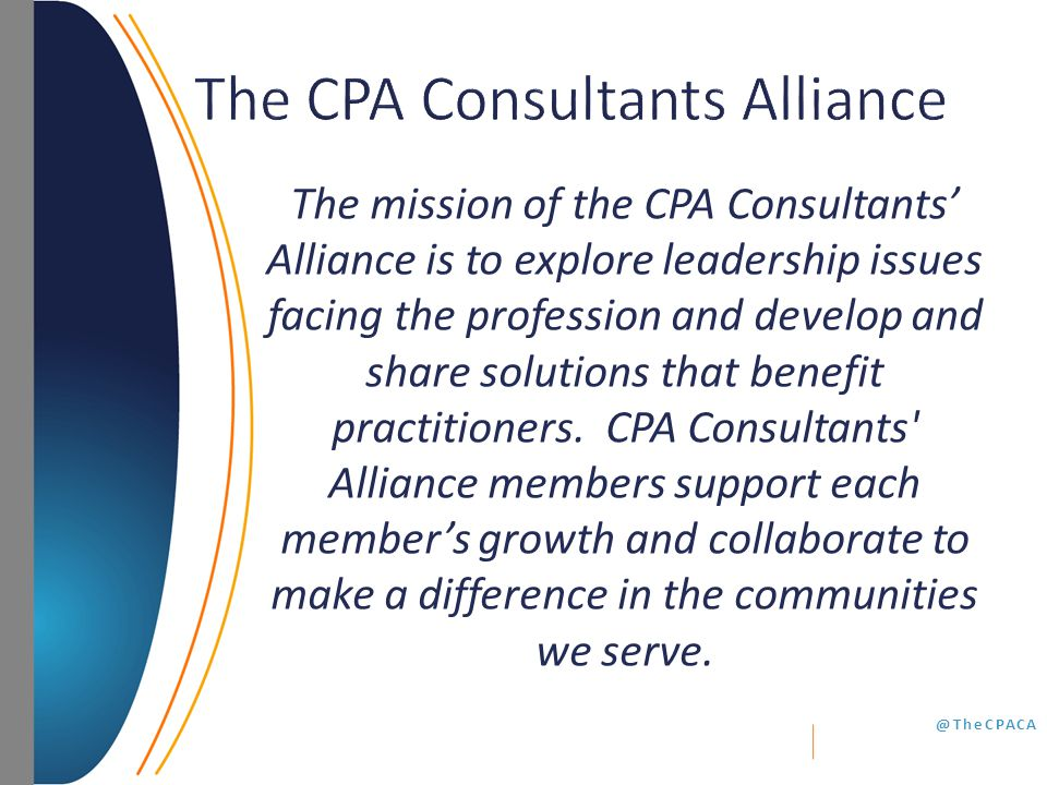@TheCPACA The mission of the CPA Consultants' Alliance is to explore leadership issues facing the profession and develop and share solutions that benefit practitioners.