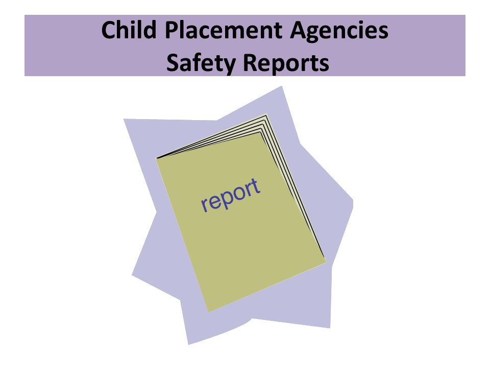 Child Placement Agencies Safety Reports