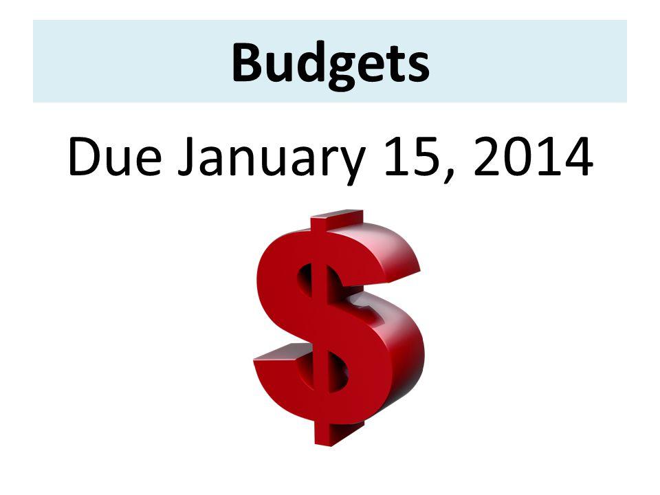 Budgets Due January 15, 2014