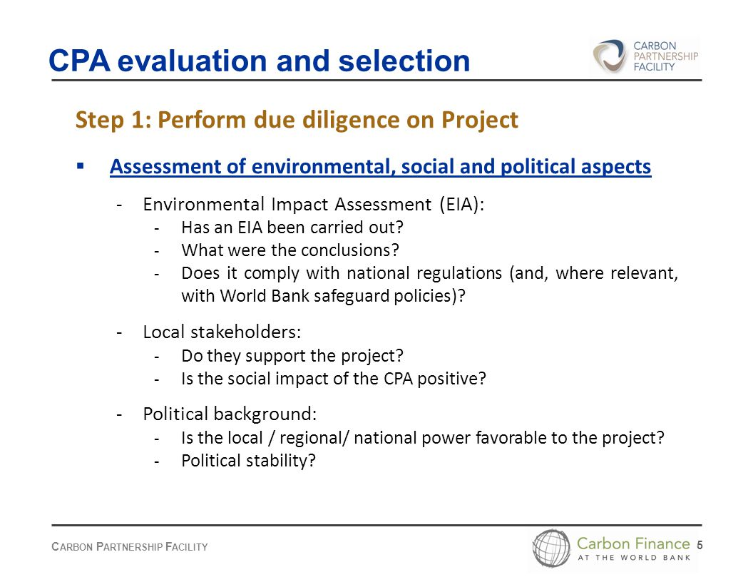 C ARBON P ARTNERSHIP F ACILITY 5 Step 1: Perform due diligence on Project  Assessment of environmental, social and political aspects - Environmental Impact Assessment (EIA): - Has an EIA been carried out.