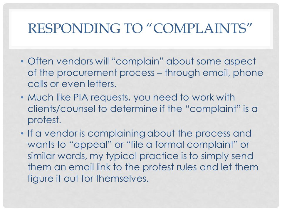 RESPONDING TO COMPLAINTS Often vendors will complain about some aspect of the procurement process – through email, phone calls or even letters.