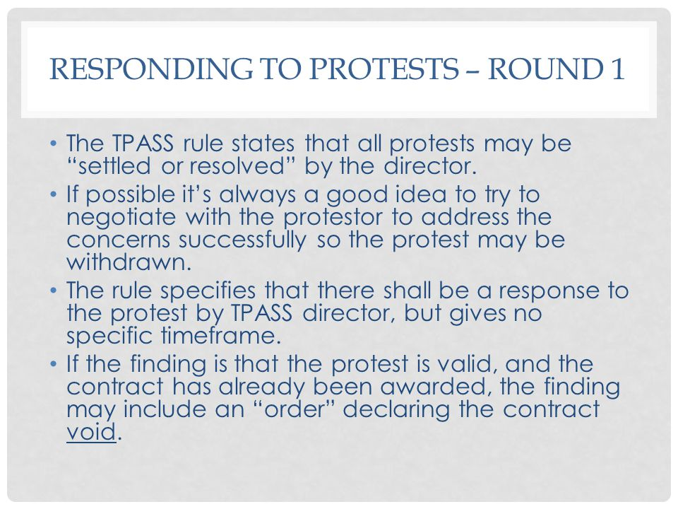 RESPONDING TO PROTESTS – ROUND 1 The TPASS rule states that all protests may be settled or resolved by the director.