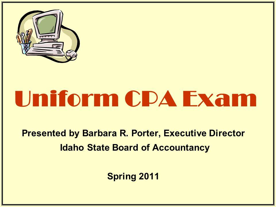 Uniform CPA Exam Presented by Barbara R.