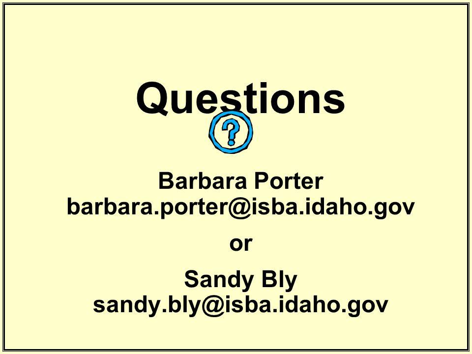 Questions Barbara Porter barbara.porter@isba.idaho.gov or Sandy Bly sandy.bly@isba.idaho.gov