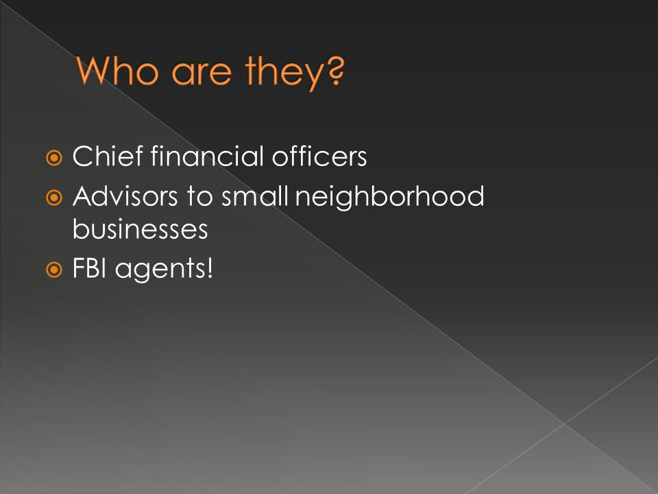  Chief financial officers  Advisors to small neighborhood businesses  FBI agents!