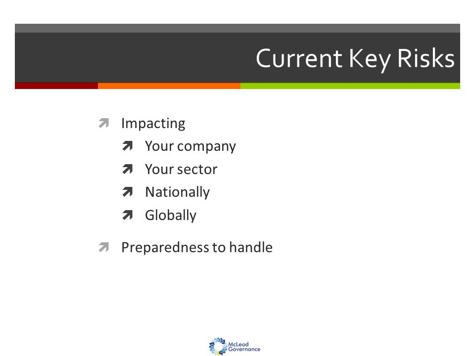 Current Key Risks  Impacting  Your company  Your sector  Nationally  Globally  Preparedness to handle