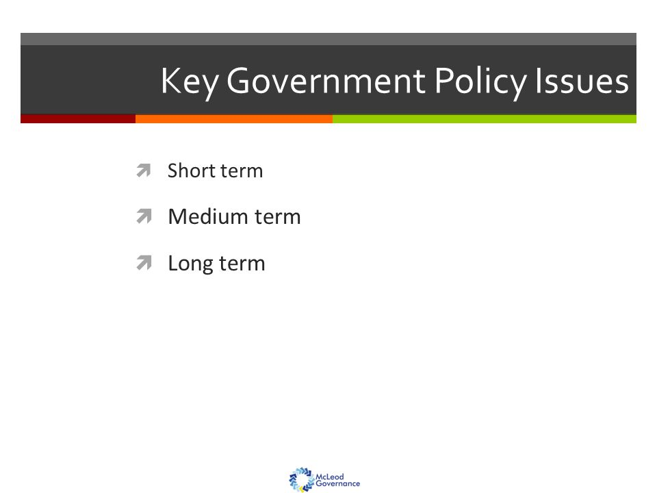 Key Government Policy Issues  Short term  Medium term  Long term