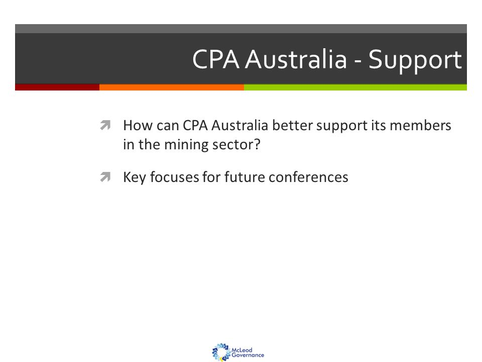CPA Australia - Support  How can CPA Australia better support its members in the mining sector.