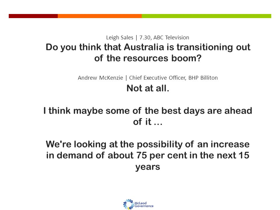 Leigh Sales | 7.30, ABC Television Do you think that Australia is transitioning out of the resources boom.