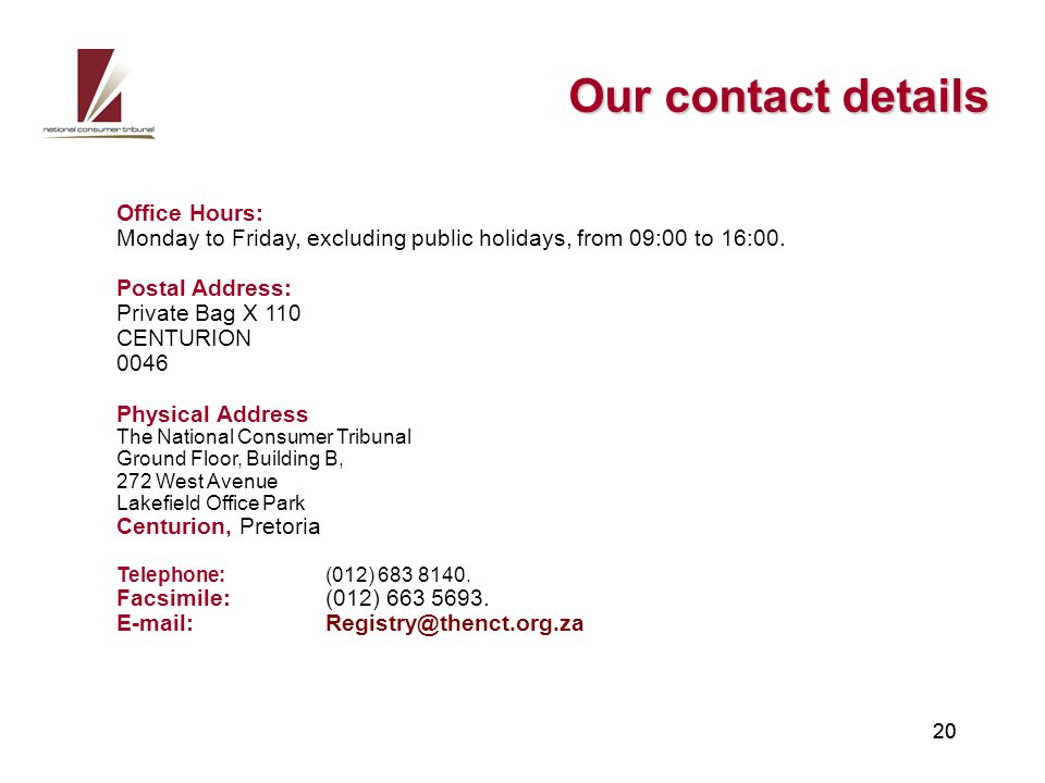 Our contact details 20 Office Hours: Monday to Friday, excluding public holidays, from 09:00 to 16:00.