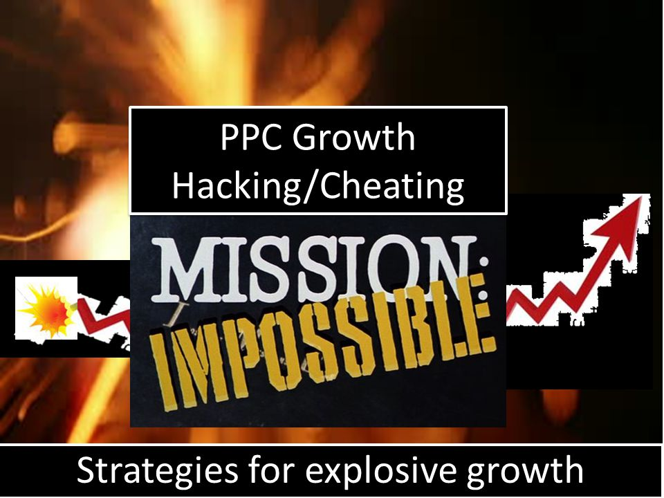 Strategies for explosive growth PPC Growth Hacking/Cheating