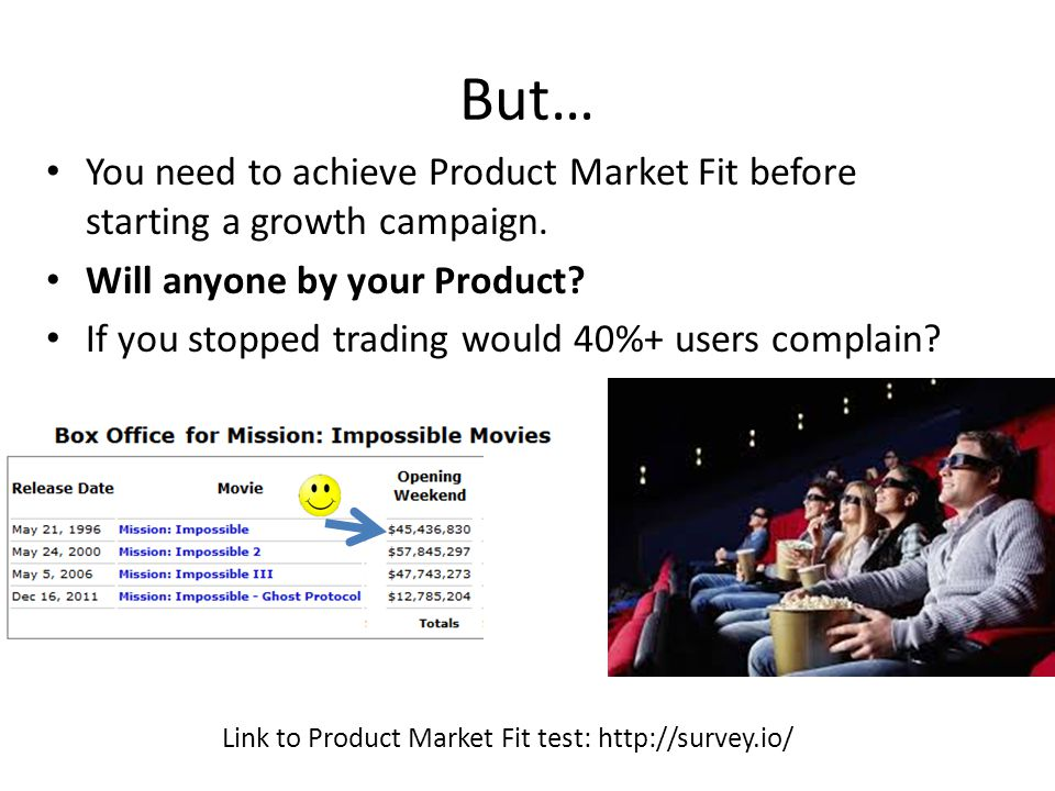 But… You need to achieve Product Market Fit before starting a growth campaign.