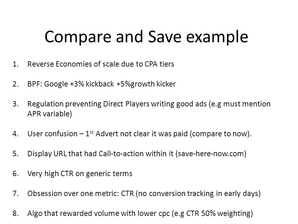 Compare and Save example 1.Reverse Economies of scale due to CPA tiers 2.BPF: Google +3% kickback +5%growth kicker 3.Regulation preventing Direct Play