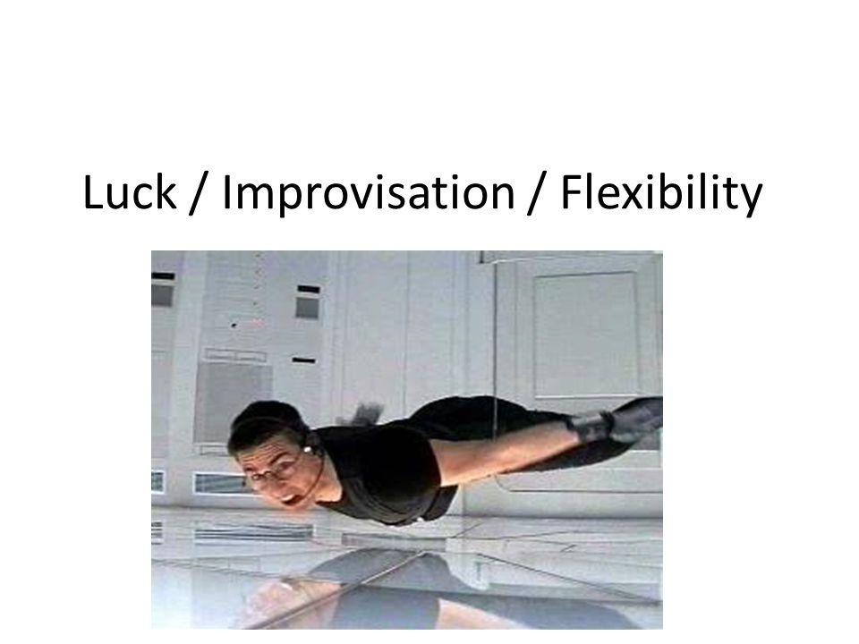 Luck / Improvisation / Flexibility