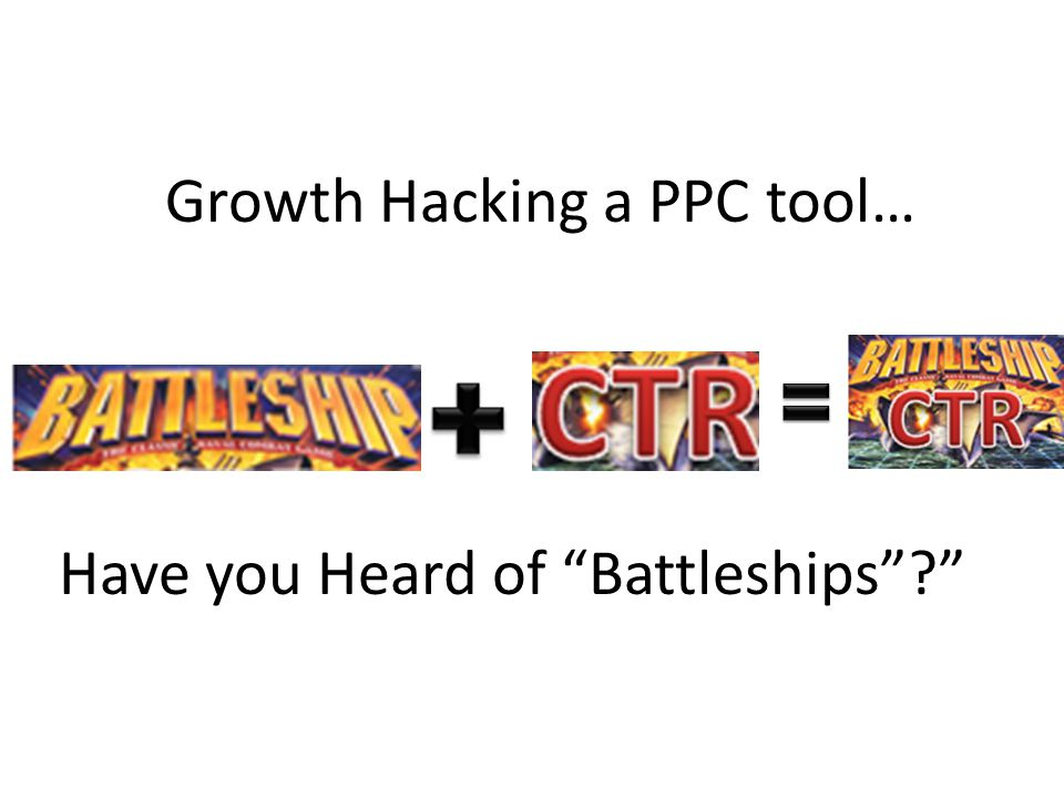 "Have you Heard of ""Battleships""?"" Growth Hacking a PPC tool…"