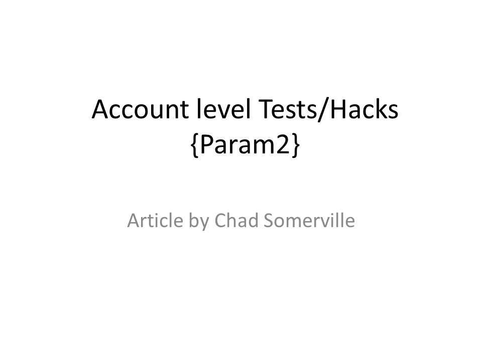 Account level Tests/Hacks {Param2} Article by Chad Somerville