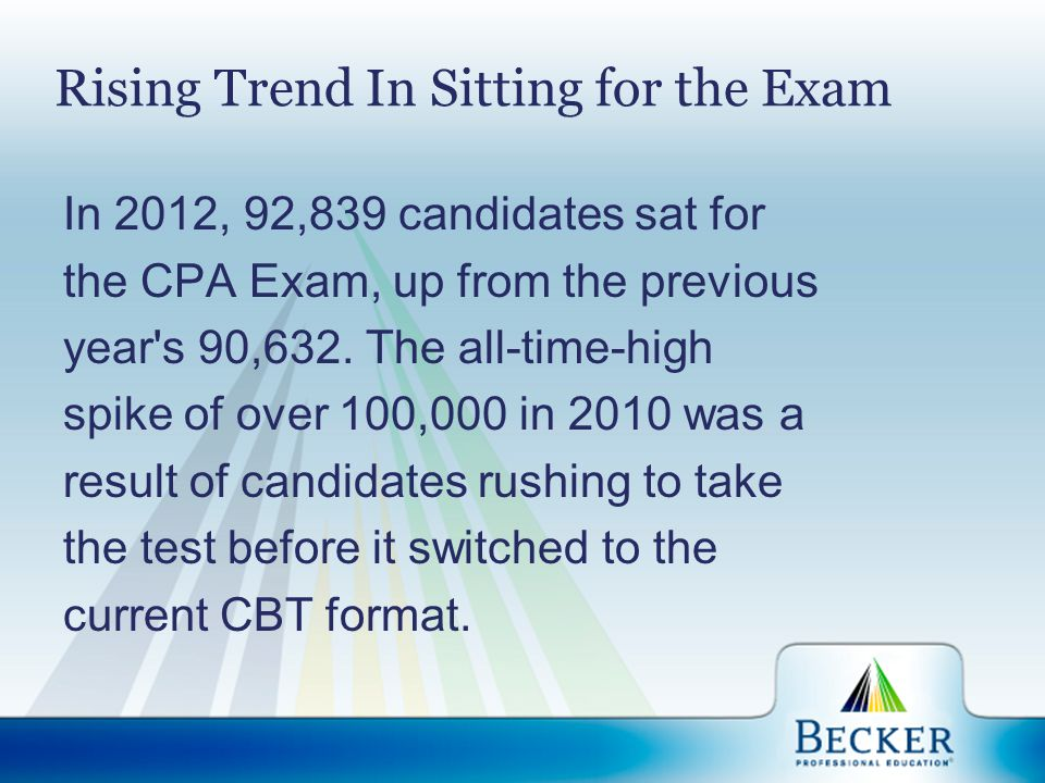 Rising Trend In Sitting for the Exam In 2012, 92,839 candidates sat for the CPA Exam, up from the previous year's 90,632. The all-time-high spike of o