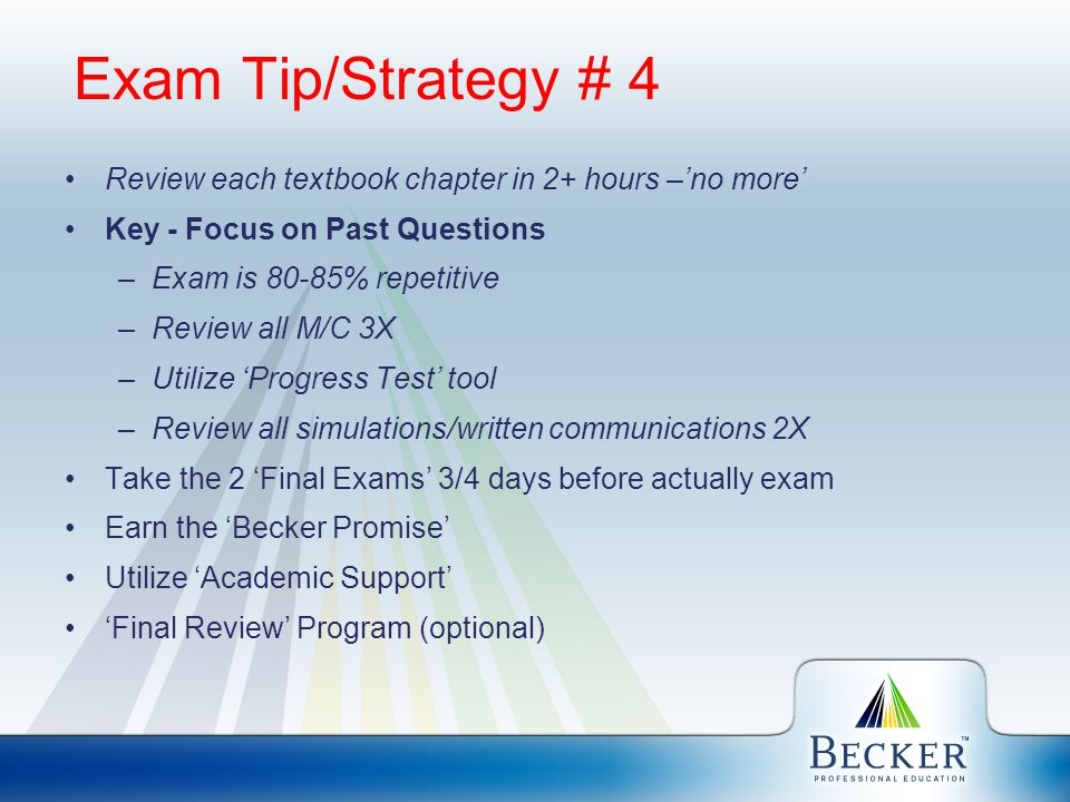 Exam Tip/Strategy # 4 Review each textbook chapter in 2+ hours –'no more' Key - Focus on Past Questions –Exam is 80-85% repetitive –Review all M/C 3X