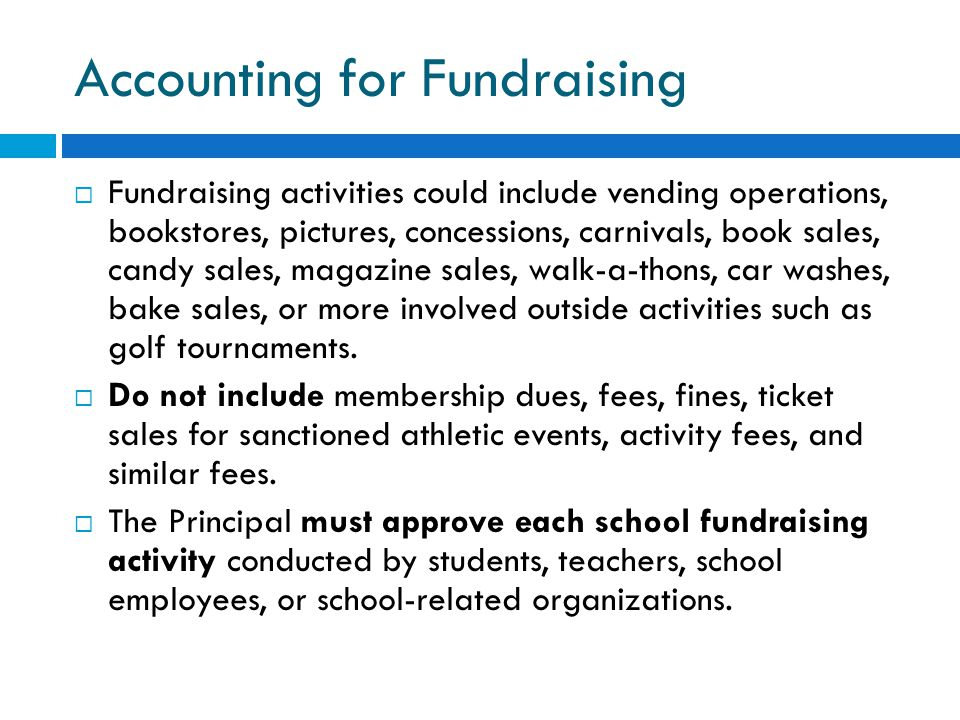 Accounting for Fundraising  Fundraising activities could include vending operations, bookstores, pictures, concessions, carnivals, book sales, candy