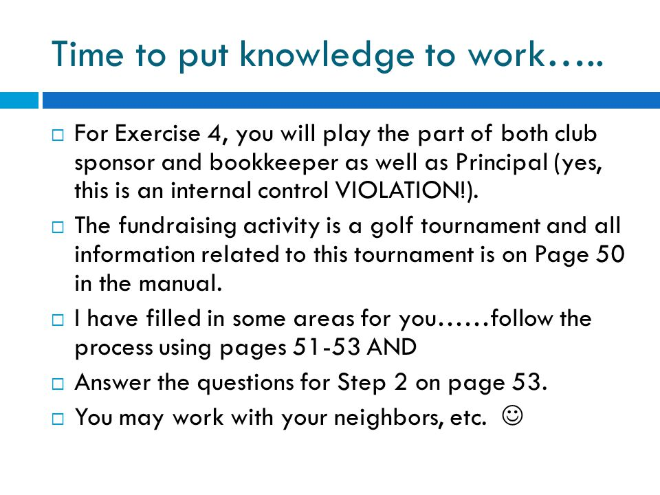 Time to put knowledge to work…..  For Exercise 4, you will play the part of both club sponsor and bookkeeper as well as Principal (yes, this is an in
