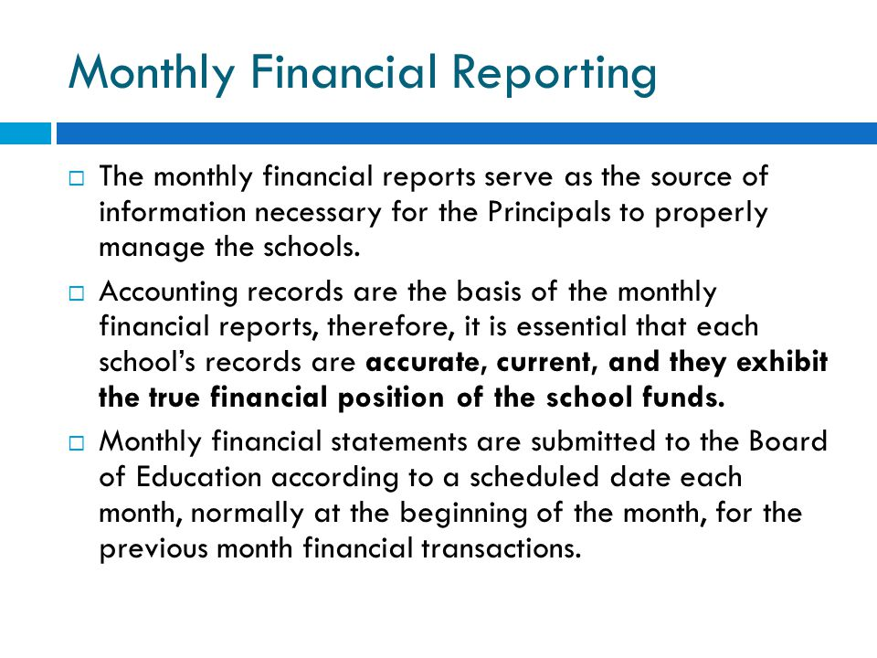 Monthly Financial Reporting  The monthly financial reports serve as the source of information necessary for the Principals to properly manage the sch