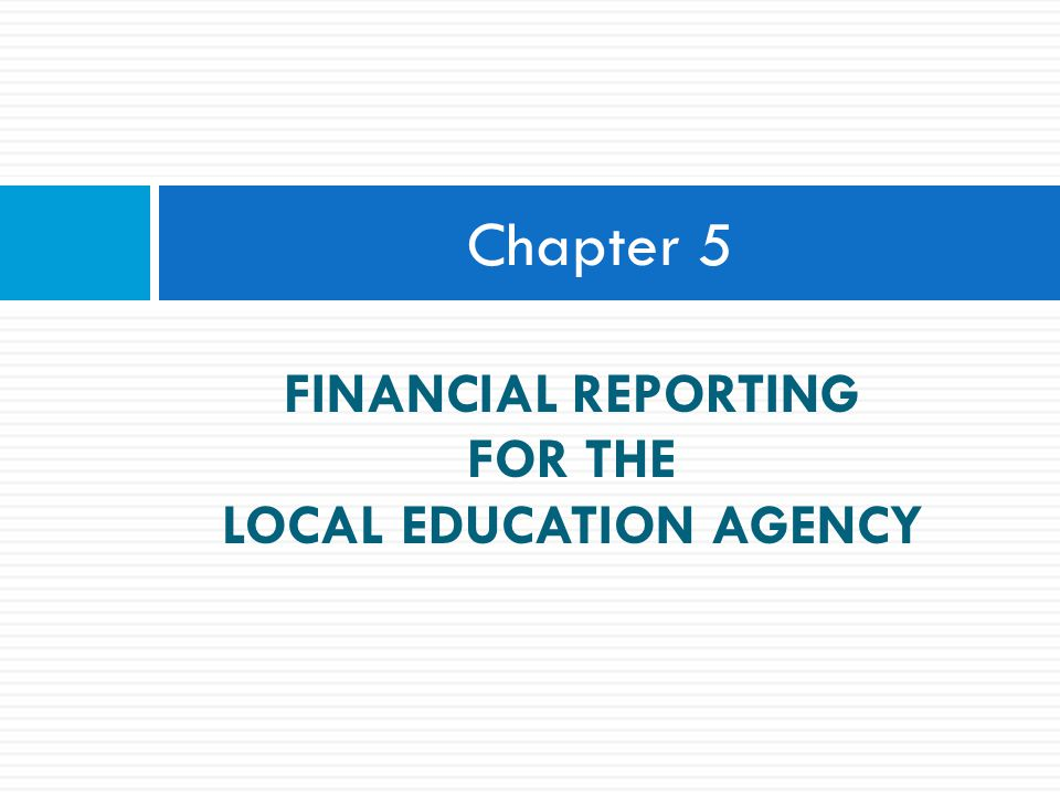 FINANCIAL REPORTING FOR THE LOCAL EDUCATION AGENCY Chapter 5