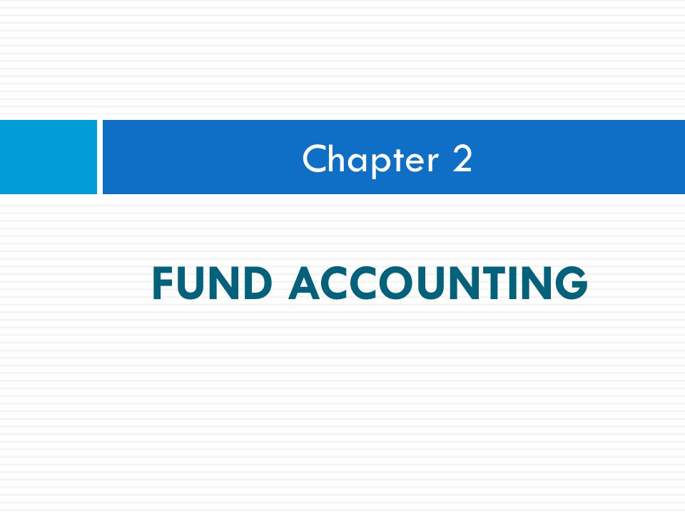 FUND ACCOUNTING Chapter 2