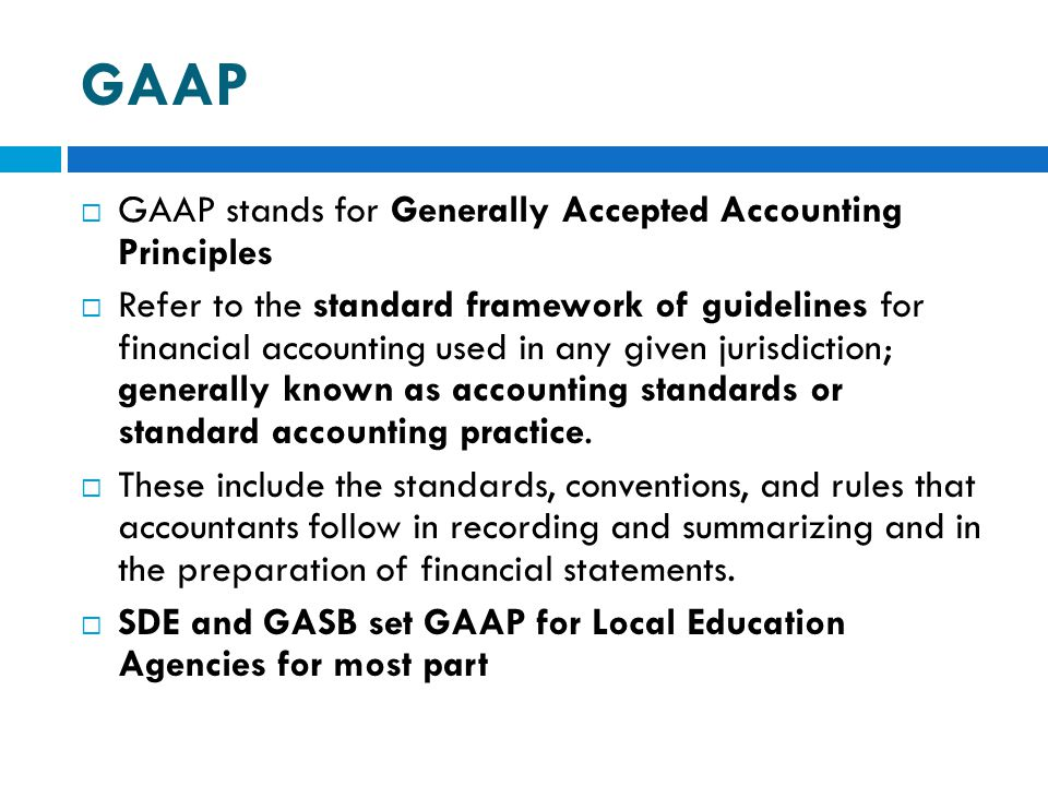 GAAP  GAAP stands for Generally Accepted Accounting Principles  Refer to the standard framework of guidelines for financial accounting used in any g