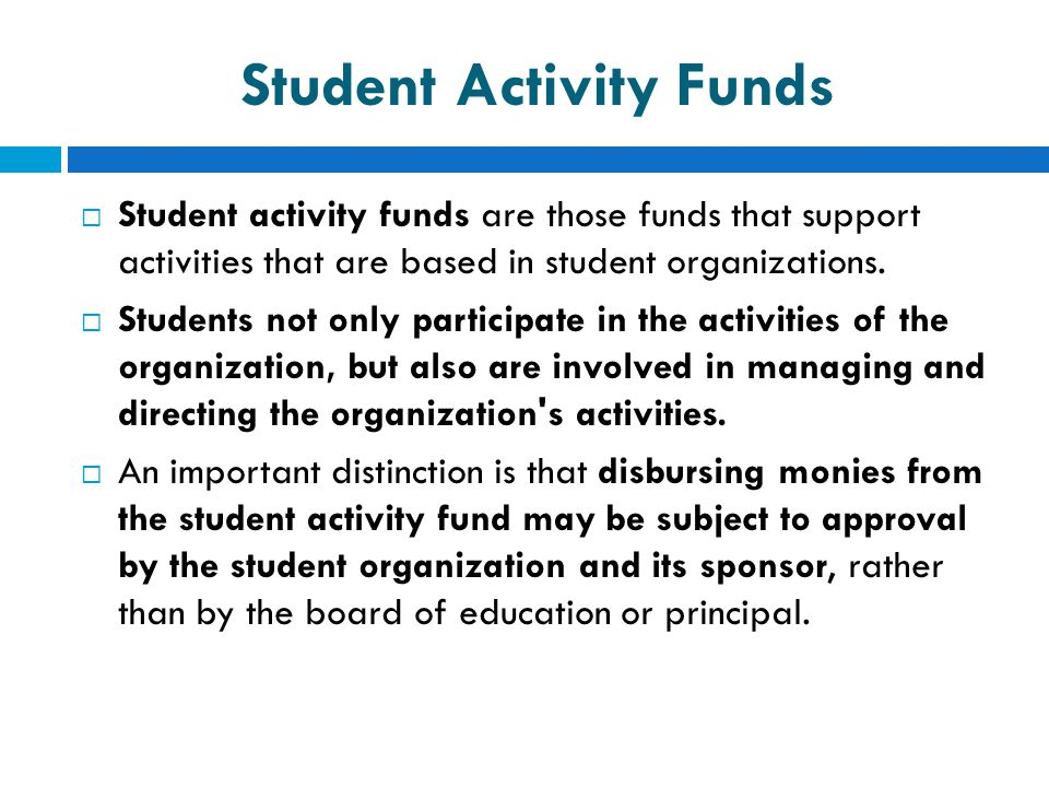 Student Activity Funds  Student activity funds are those funds that support activities that are based in student organizations.  Students not only p