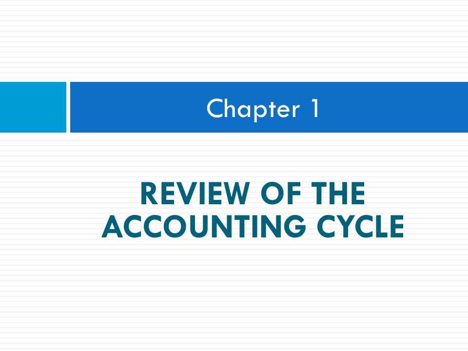 REVIEW OF THE ACCOUNTING CYCLE Chapter 1