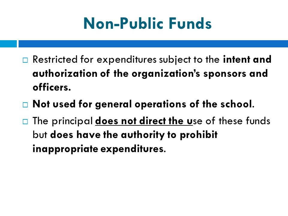 Non-Public Funds  Restricted for expenditures subject to the intent and authorization of the organization's sponsors and officers.  Not used for gen