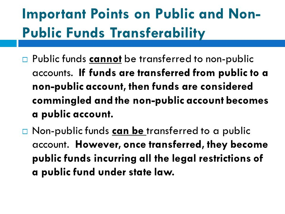 Important Points on Public and Non- Public Funds Transferability  Public funds cannot be transferred to non-public accounts. If funds are transferred