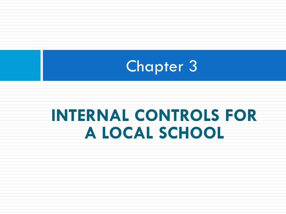 INTERNAL CONTROLS FOR A LOCAL SCHOOL Chapter 3