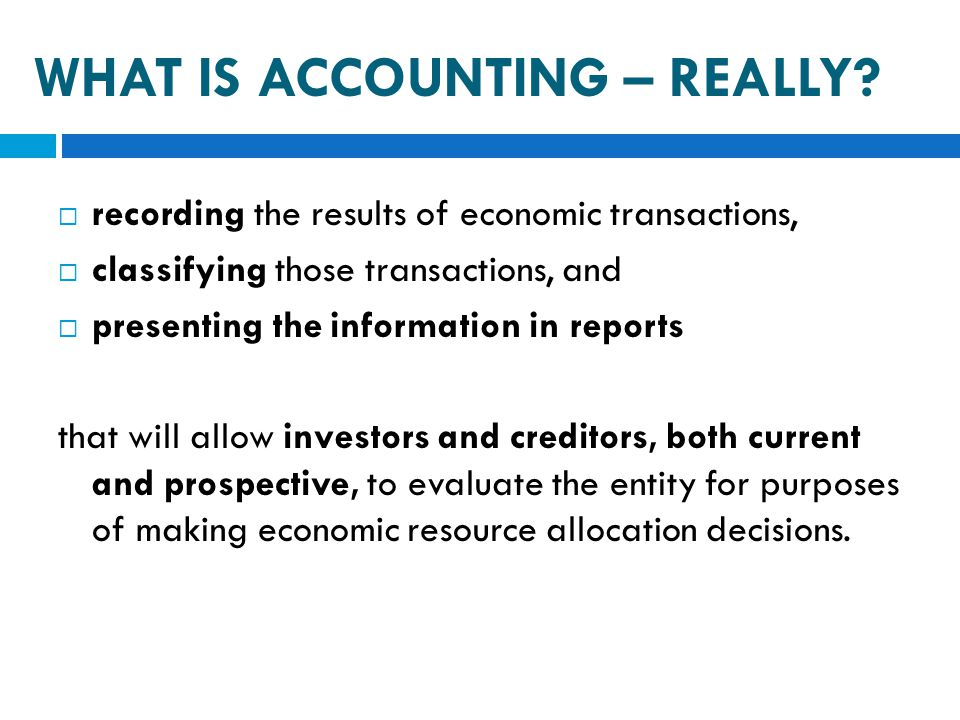  recording the results of economic transactions,  classifying those transactions, and  presenting the information in reports that will allow invest