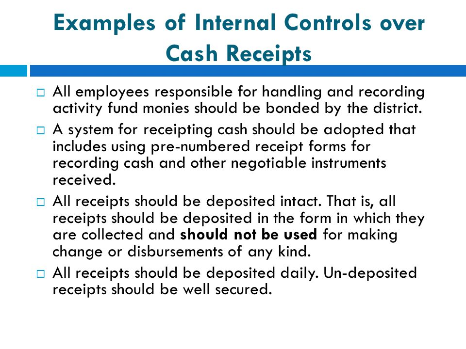 Examples of Internal Controls over Cash Receipts  All employees responsible for handling and recording activity fund monies should be bonded by the d