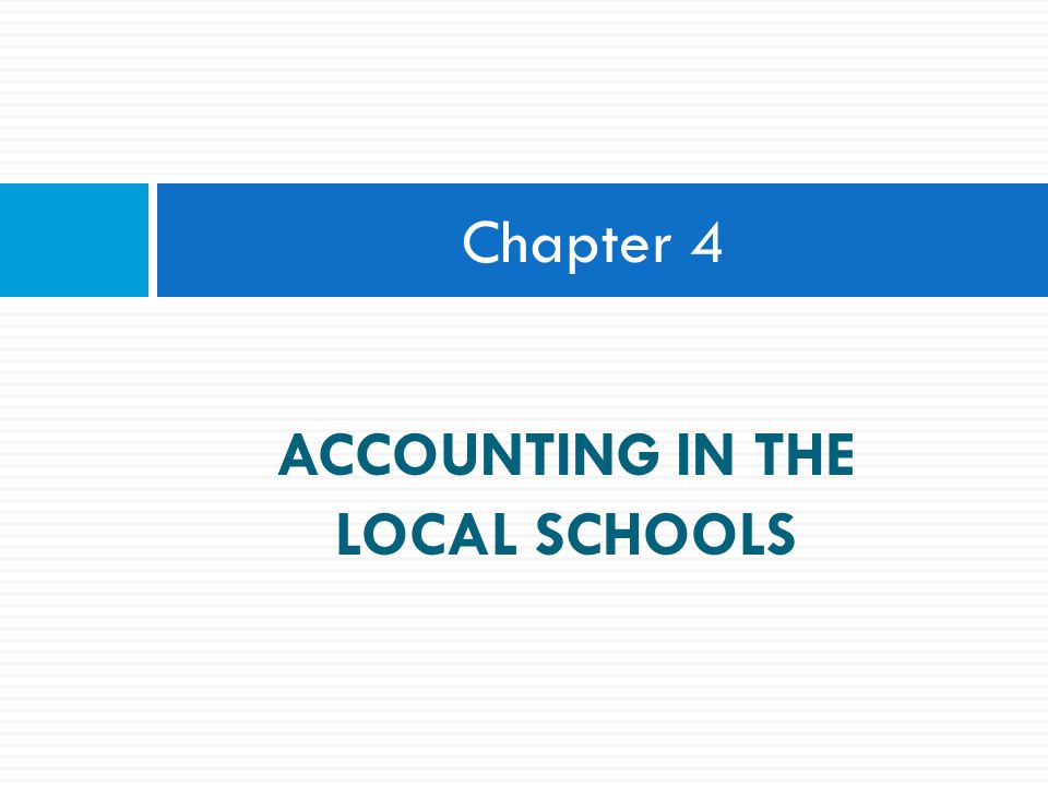 ACCOUNTING IN THE LOCAL SCHOOLS Chapter 4