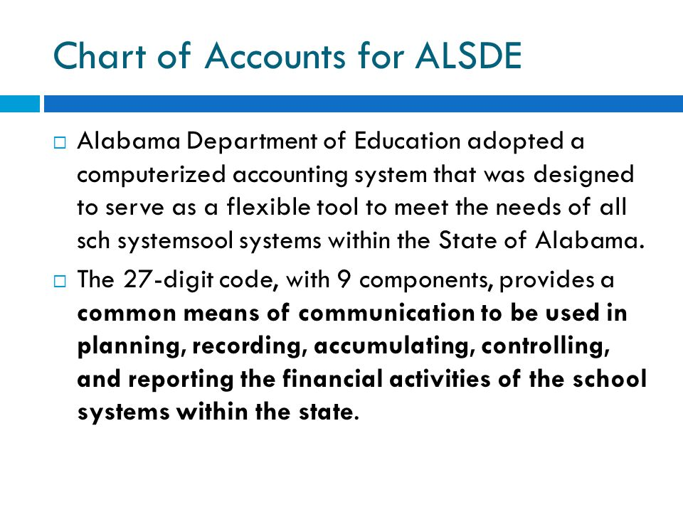 Chart of Accounts for ALSDE  Alabama Department of Education adopted a computerized accounting system that was designed to serve as a flexible tool t
