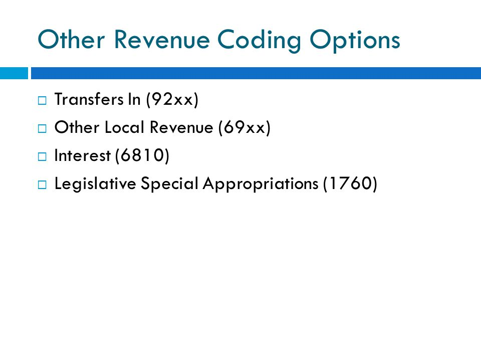 Other Revenue Coding Options  Transfers In (92xx)  Other Local Revenue (69xx)  Interest (6810)  Legislative Special Appropriations (1760)