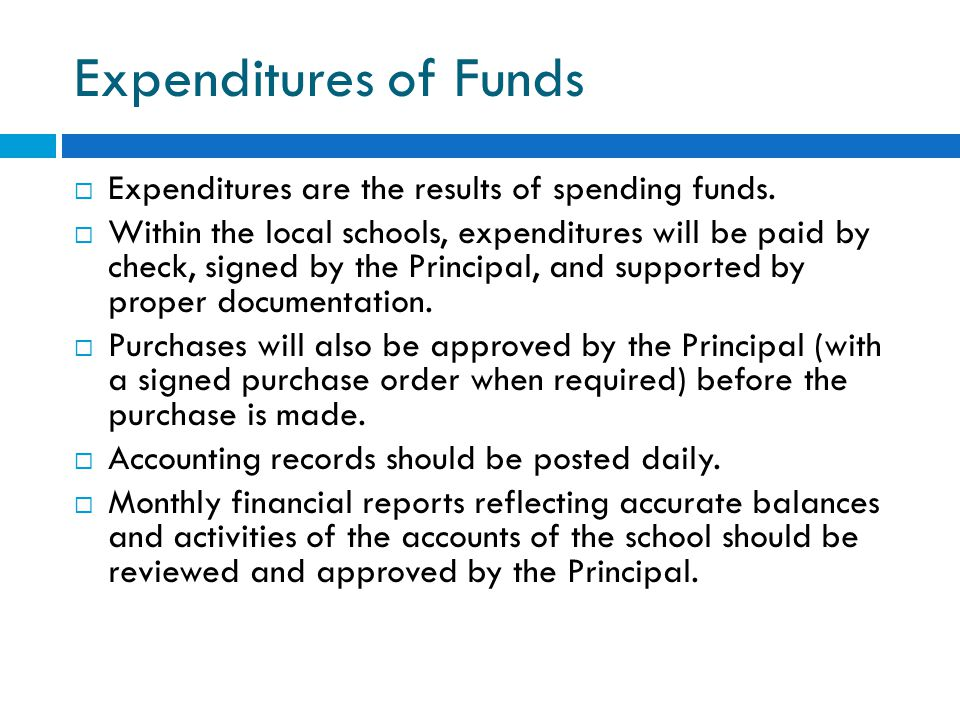 Expenditures of Funds  Expenditures are the results of spending funds.  Within the local schools, expenditures will be paid by check, signed by the