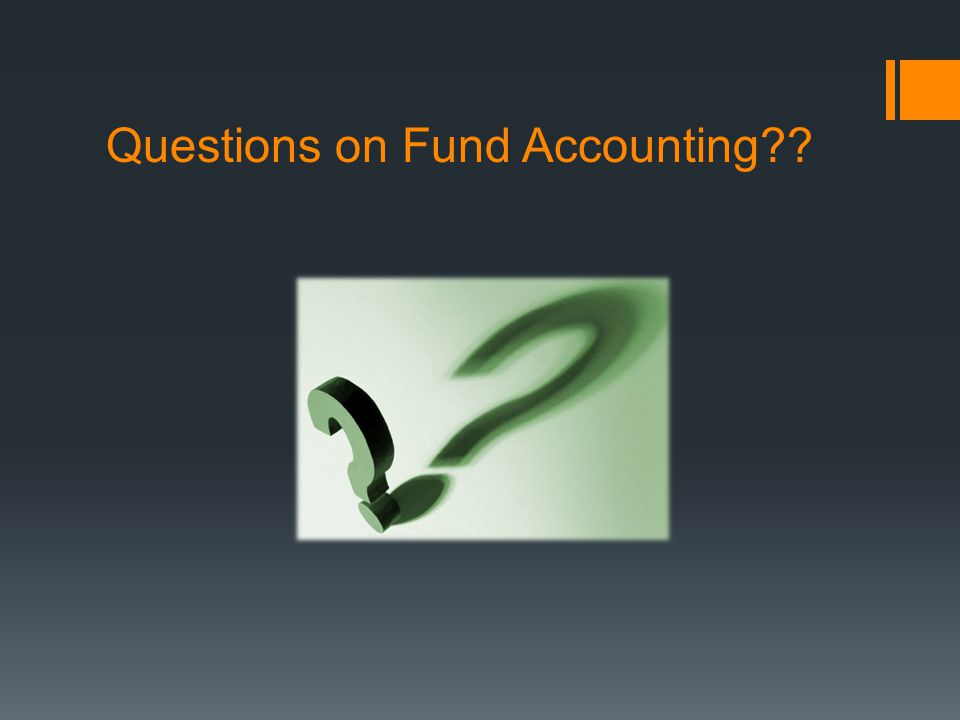 Questions on Fund Accounting??