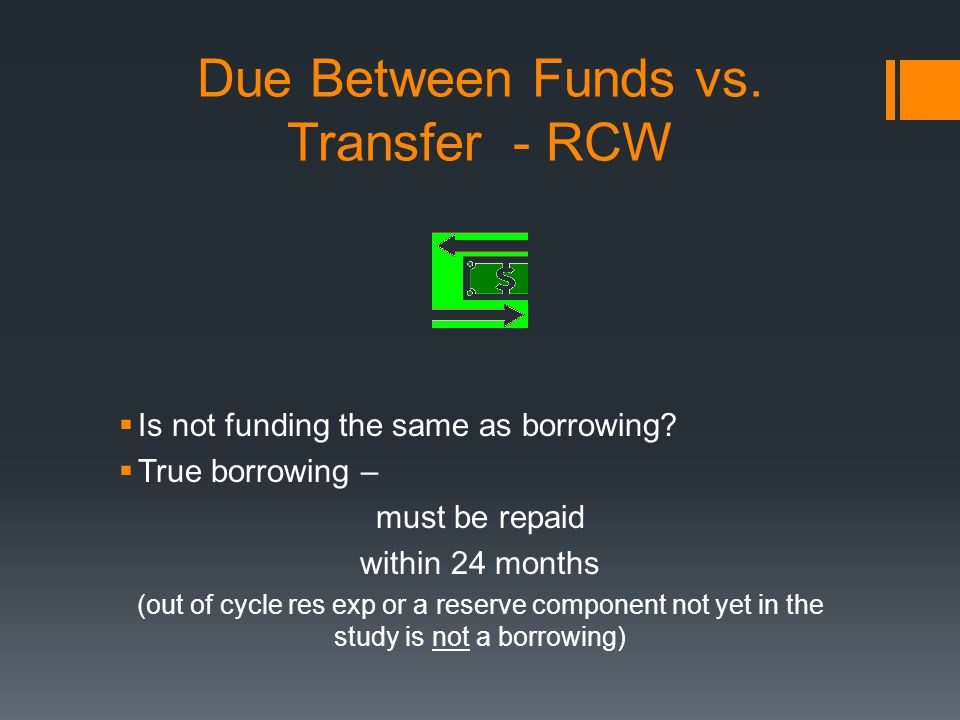 Due Between Funds vs. Transfer - RCW  Is not funding the same as borrowing.