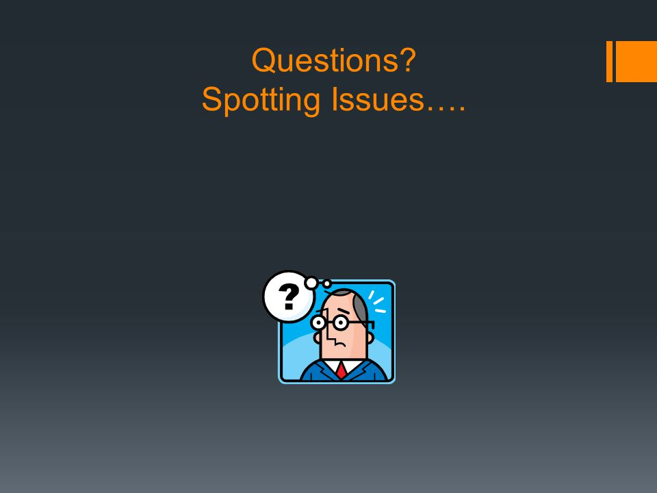 Questions? Spotting Issues….