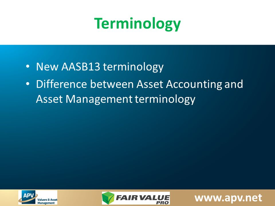 www.apv.net Terminology New AASB13 terminology Difference between Asset Accounting and Asset Management terminology