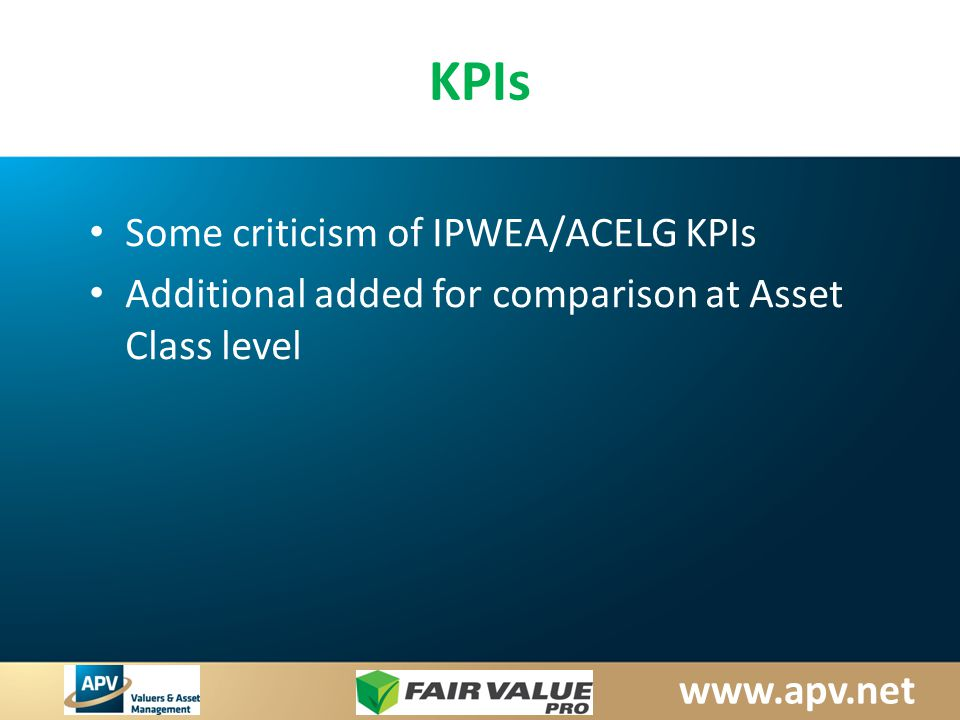 www.apv.net KPIs Some criticism of IPWEA/ACELG KPIs Additional added for comparison at Asset Class level