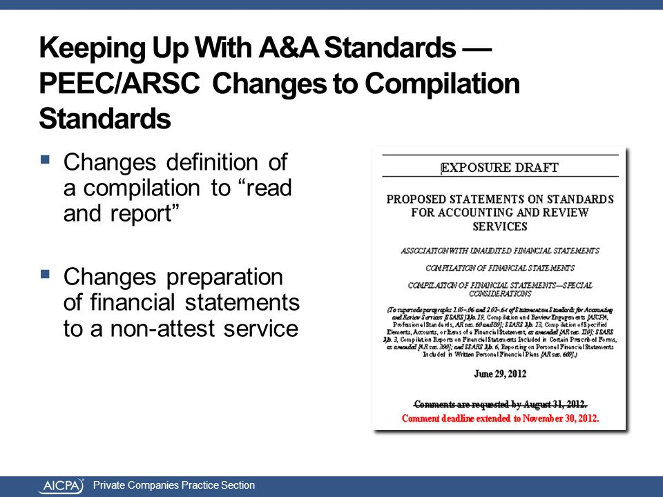 Private Companies Practice Section Keeping Up With A&A Standards — PEEC/ARSC Changes to Compilation Standards  Changes definition of a compilation to