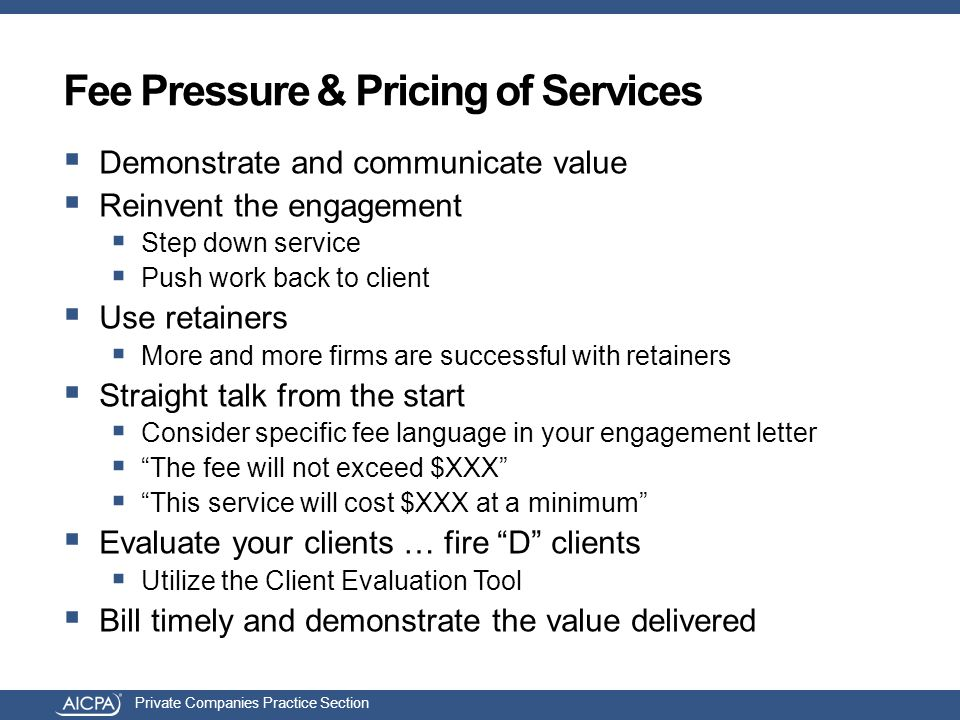 Private Companies Practice Section  Demonstrate and communicate value  Reinvent the engagement  Step down service  Push work back to client  Use